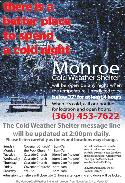 Monroe Cold Weather Shelter call 360 453-7622 for open times and locations